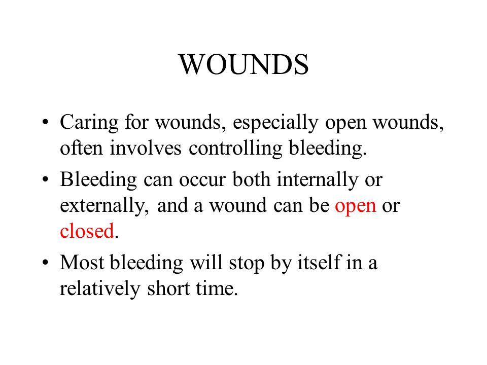 WOUNDS Caring for wounds, especially open wounds, often involves controlling bleeding.