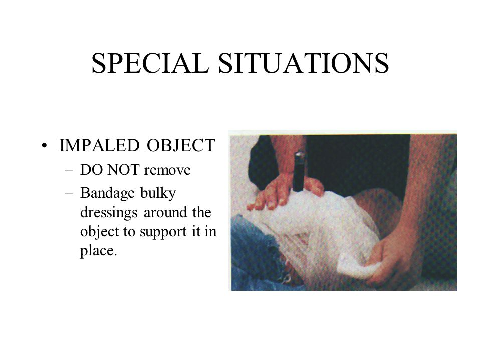 SPECIAL SITUATIONS IMPALED OBJECT DO NOT remove