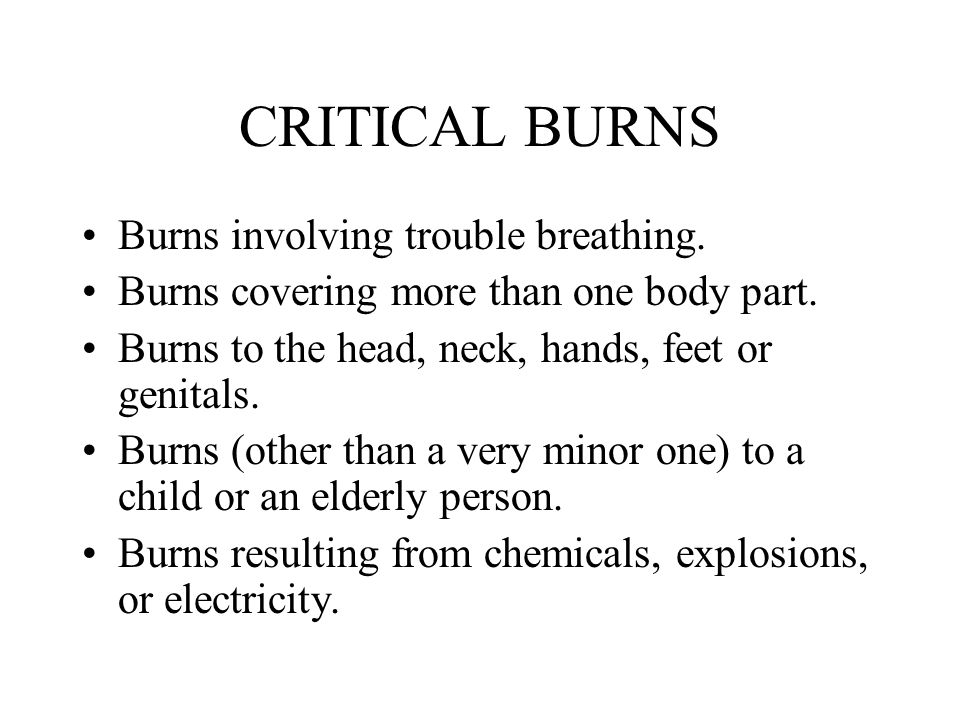 CRITICAL BURNS Burns involving trouble breathing.