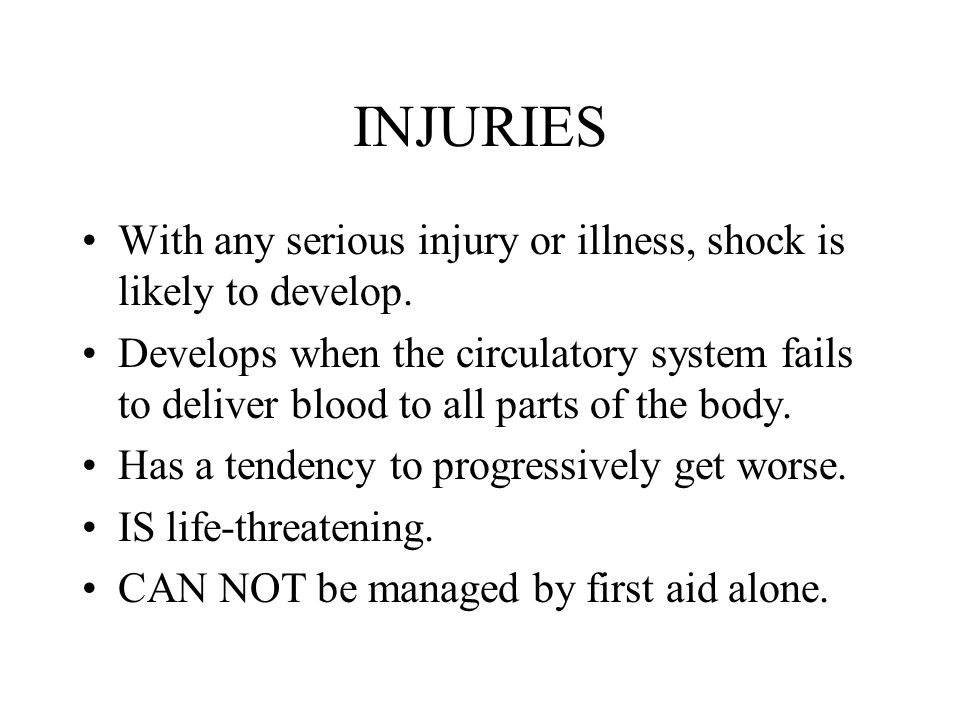 INJURIES With any serious injury or illness, shock is likely to develop.