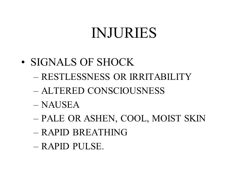 INJURIES SIGNALS OF SHOCK RESTLESSNESS OR IRRITABILITY