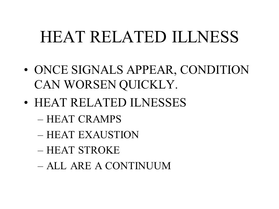 HEAT RELATED ILLNESS ONCE SIGNALS APPEAR, CONDITION CAN WORSEN QUICKLY. HEAT RELATED ILNESSES. HEAT CRAMPS.