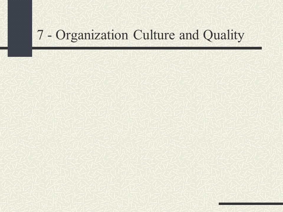 7 - Organization Culture and Quality