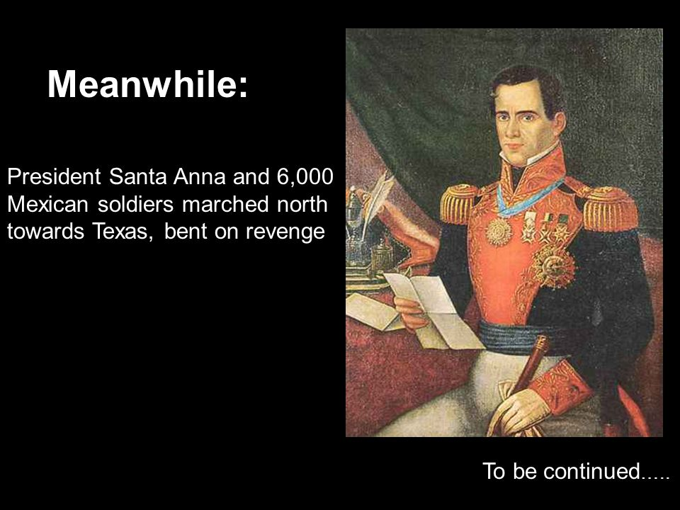 Meanwhile: President Santa Anna and 6,000