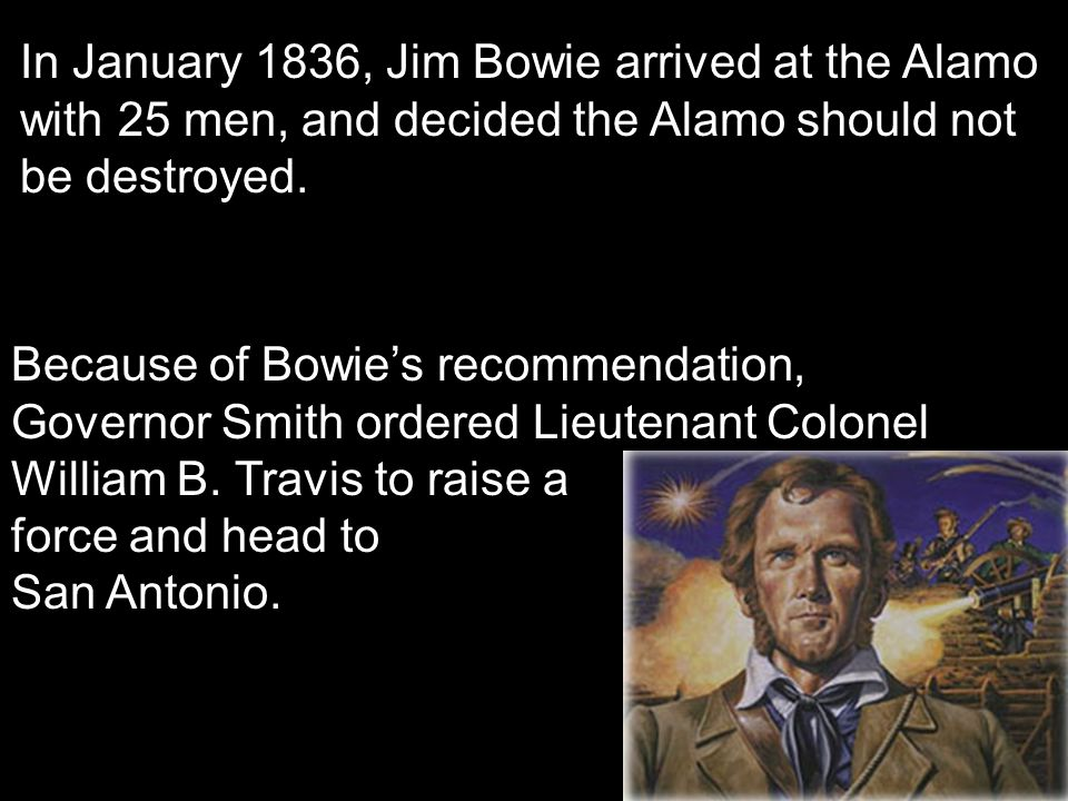In January 1836, Jim Bowie arrived at the Alamo