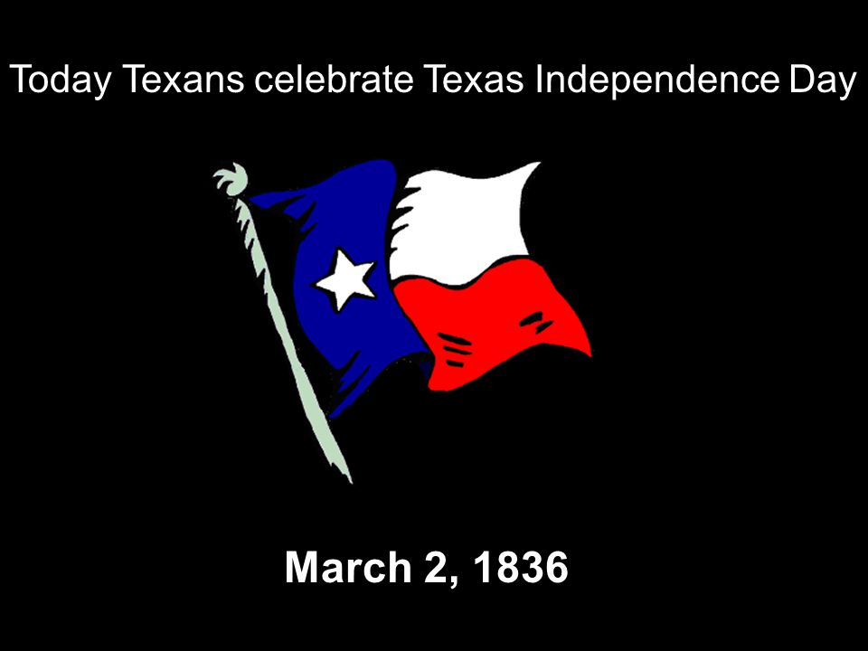 Today Texans celebrate Texas Independence Day