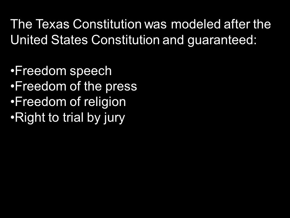 The Texas Constitution was modeled after the United States Constitution and guaranteed: