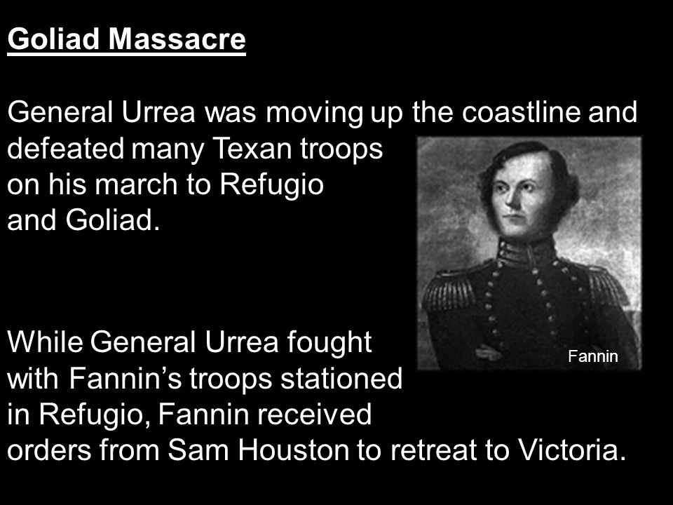 While General Urrea fought with Fannin's troops stationed