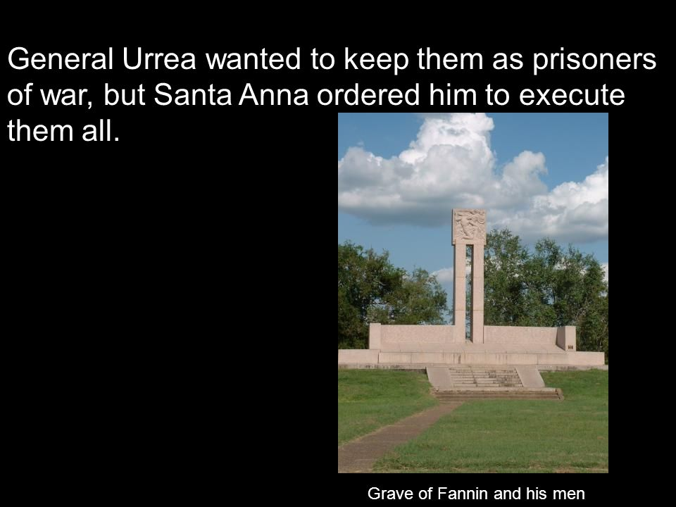 General Urrea wanted to keep them as prisoners