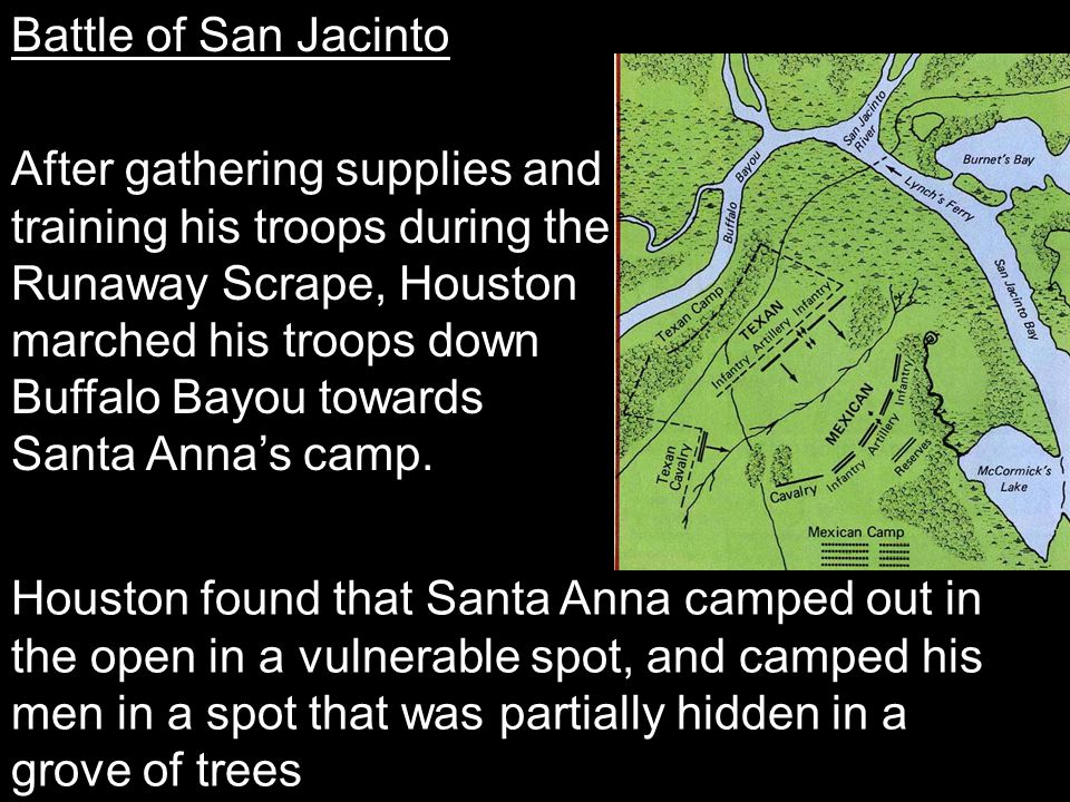 Battle of San Jacinto After gathering supplies and. training his troops during the. Runaway Scrape, Houston.