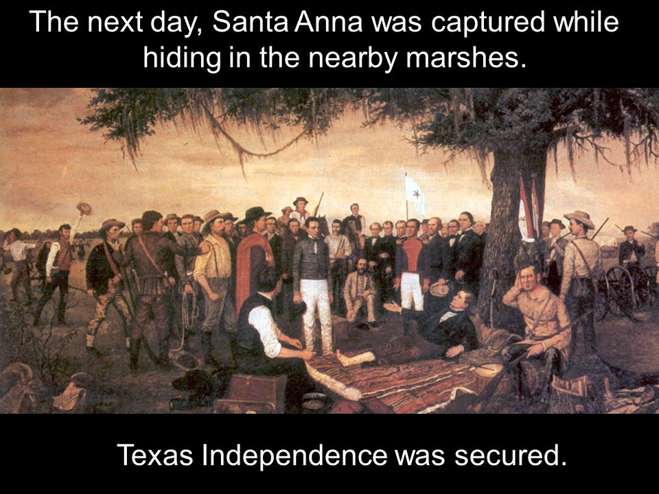 The next day, Santa Anna was captured while