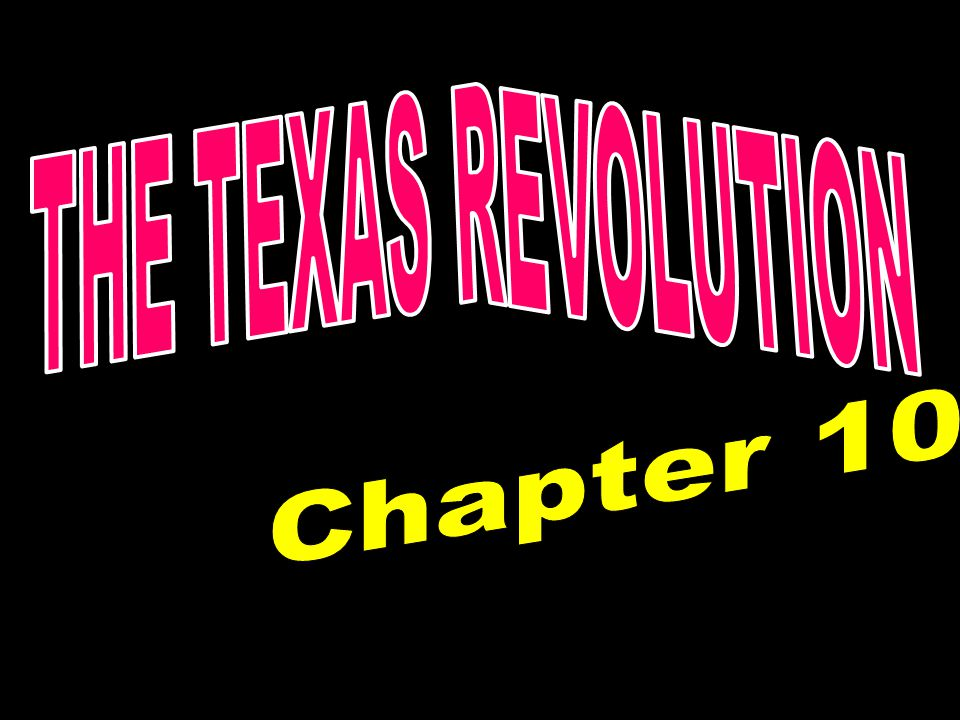 THE TEXAS REVOLUTION Chapter 10