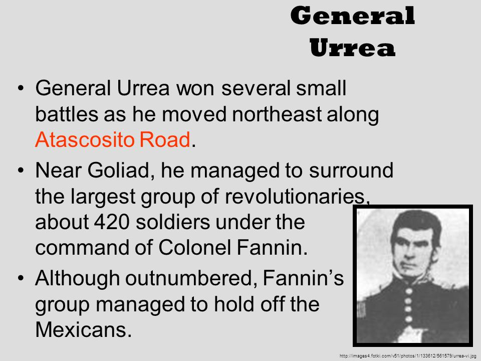 General Urrea General Urrea won several small battles as he moved northeast along Atascosito Road.