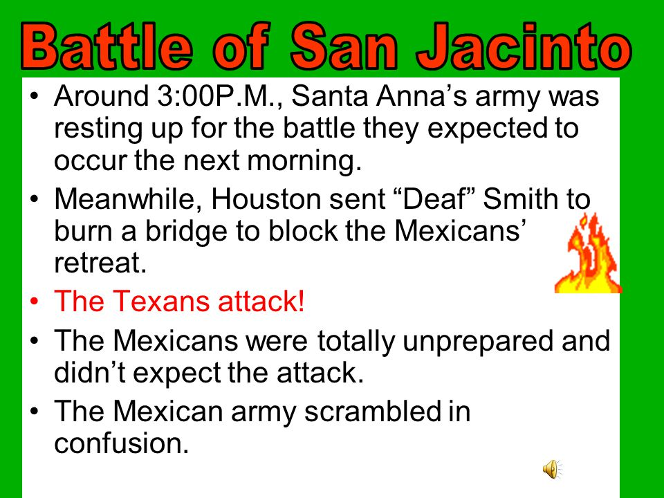 Battle of San Jacinto Around 3:00P.M., Santa Anna's army was resting up for the battle they expected to occur the next morning.