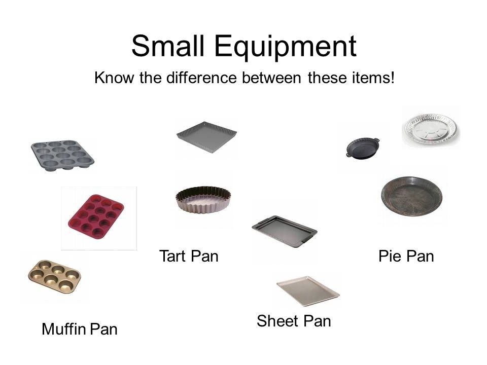 Small Equipment Know the difference between these items! Tart Pan