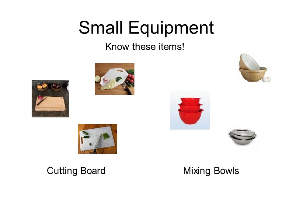 Small Equipment Know these items! Cutting Board Mixing Bowls