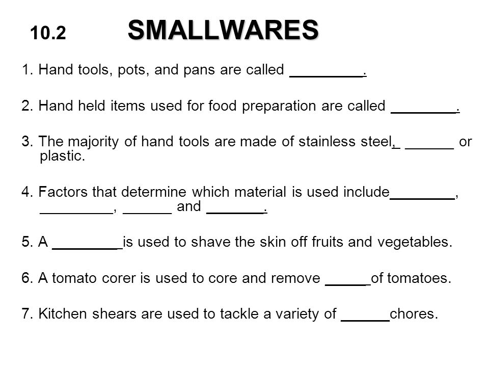 10.2 SMALLWARES 1. Hand tools, pots, and pans are called _________.