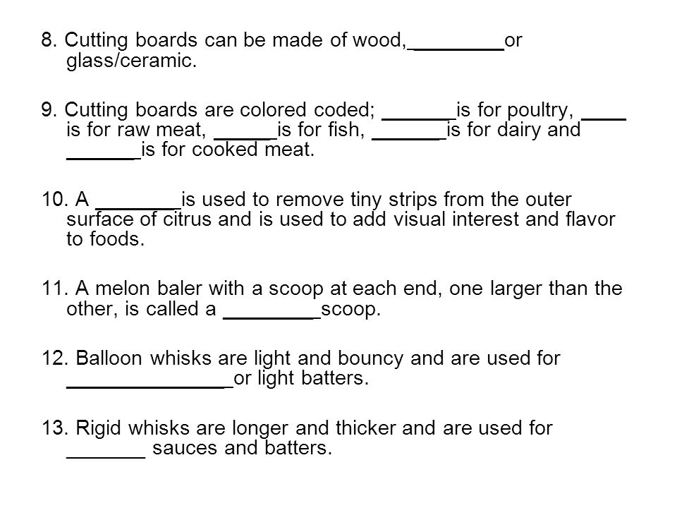 8. Cutting boards can be made of wood, ________or glass/ceramic.