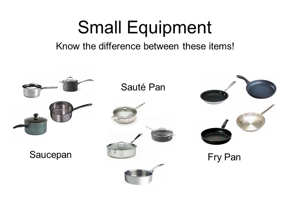Small Equipment Know the difference between these items! Sauté Pan