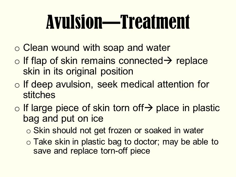 Avulsion—Treatment Clean wound with soap and water