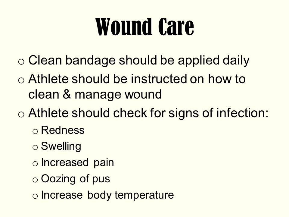 Wound Care Clean bandage should be applied daily