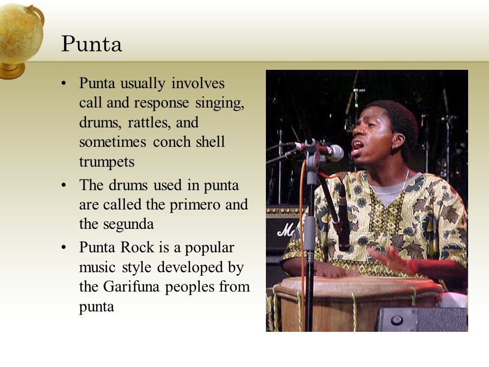 Punta Punta usually involves call and response singing, drums, rattles, and sometimes conch shell trumpets.
