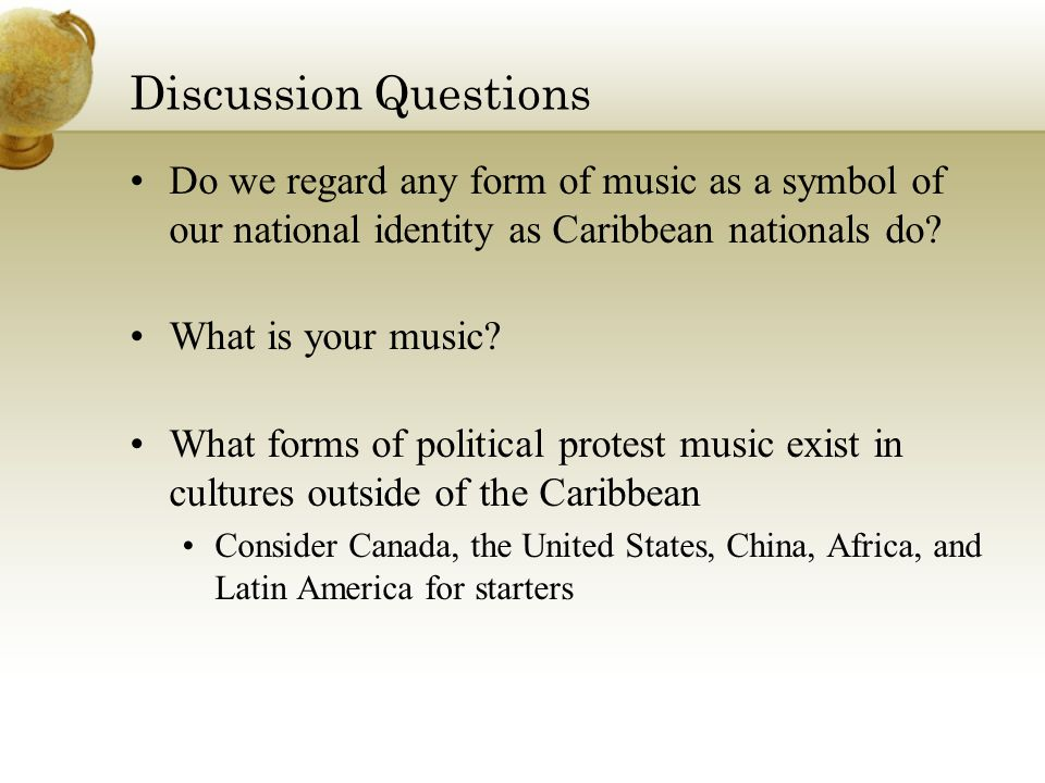Discussion Questions Do we regard any form of music as a symbol of our national identity as Caribbean nationals do