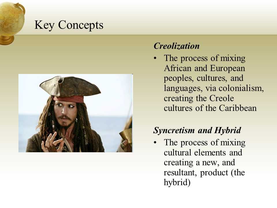 Key Concepts Creolization