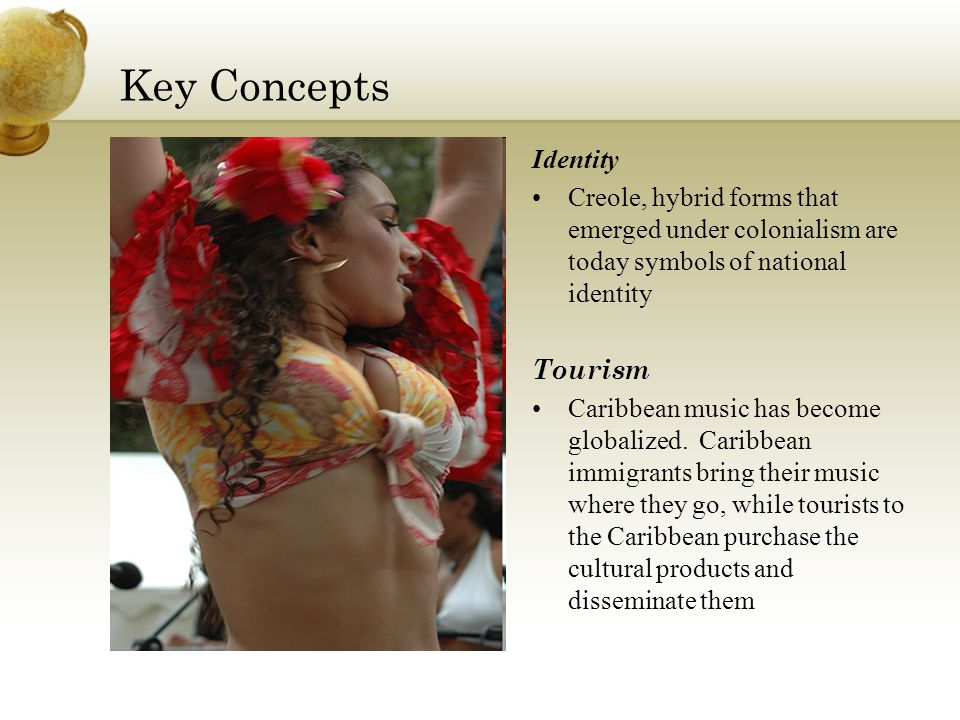 Key Concepts Identity. Creole, hybrid forms that emerged under colonialism are today symbols of national identity.