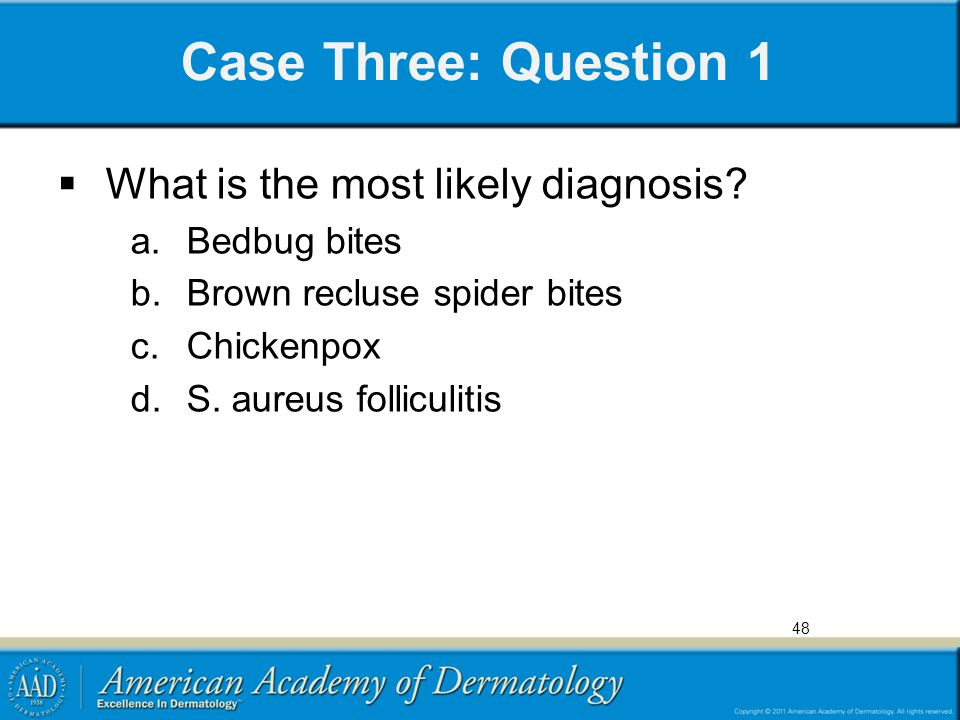 Case Three: Question 1 What is the most likely diagnosis Bedbug bites