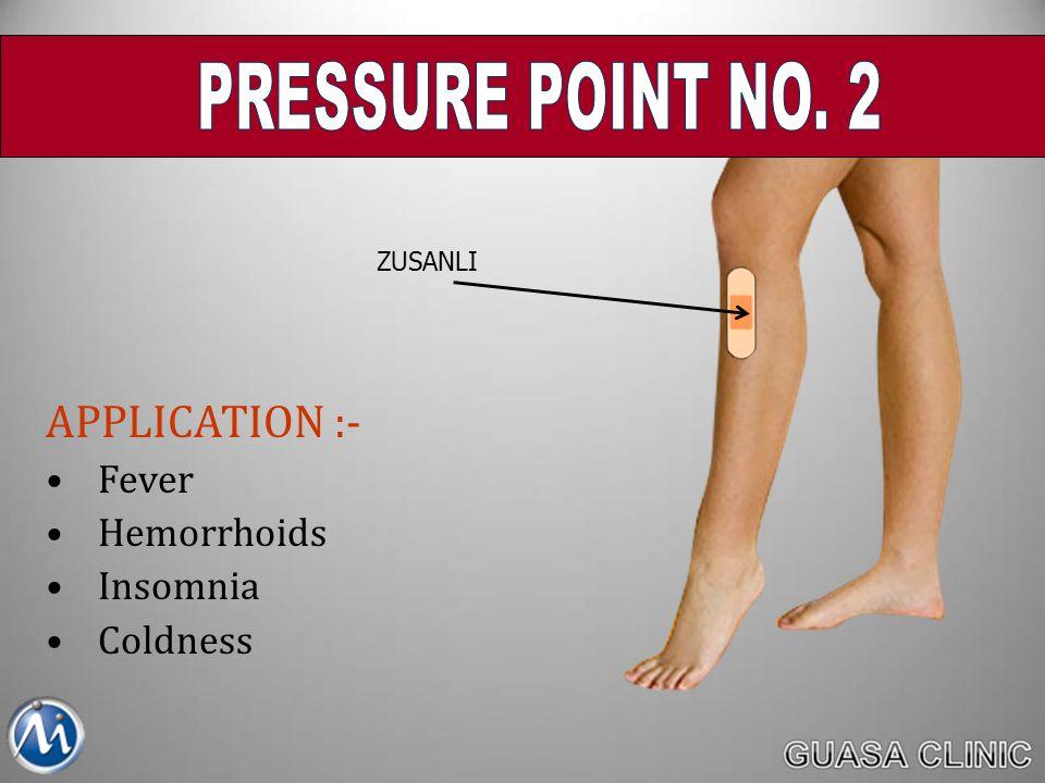 PRESSURE POINT NO. 2 APPLICATION :- Fever Hemorrhoids Insomnia