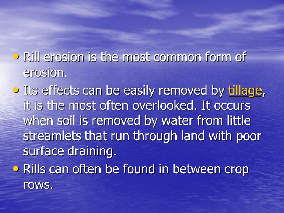 Rill erosion is the most common form of erosion.