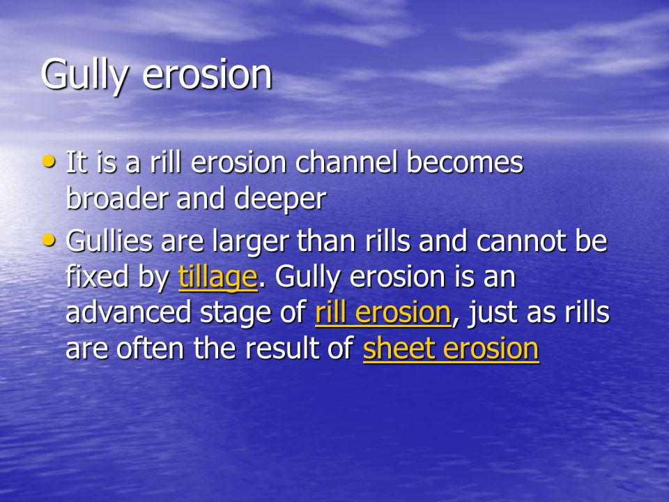Gully erosion It is a rill erosion channel becomes broader and deeper