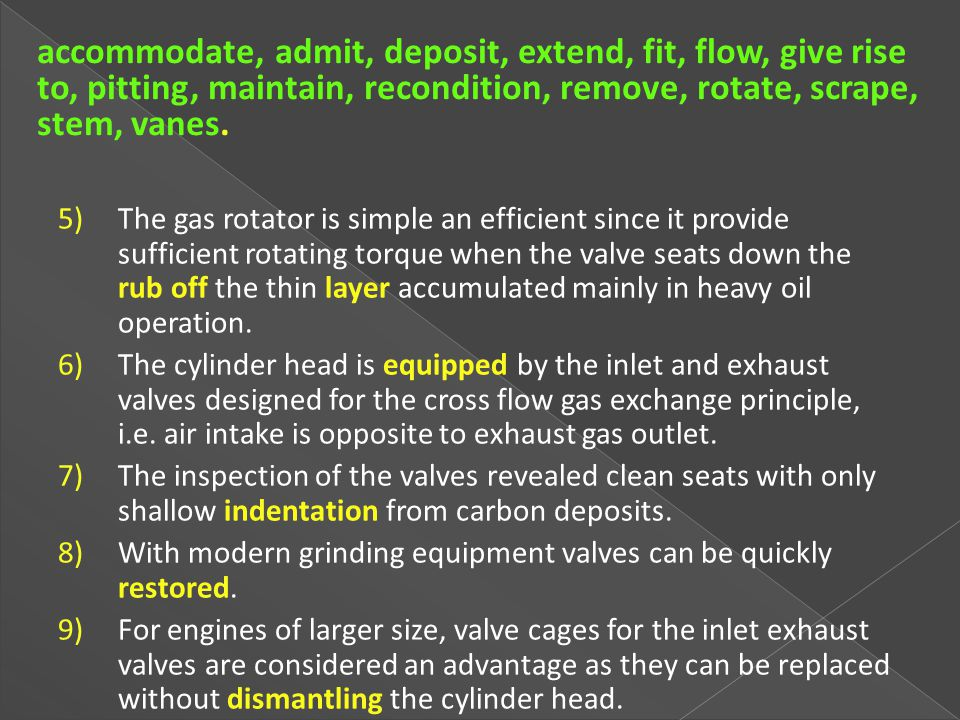 accommodate, admit, deposit, extend, fit, flow, give rise to, pitting, maintain, recondition, remove, rotate, scrape, stem, vanes.