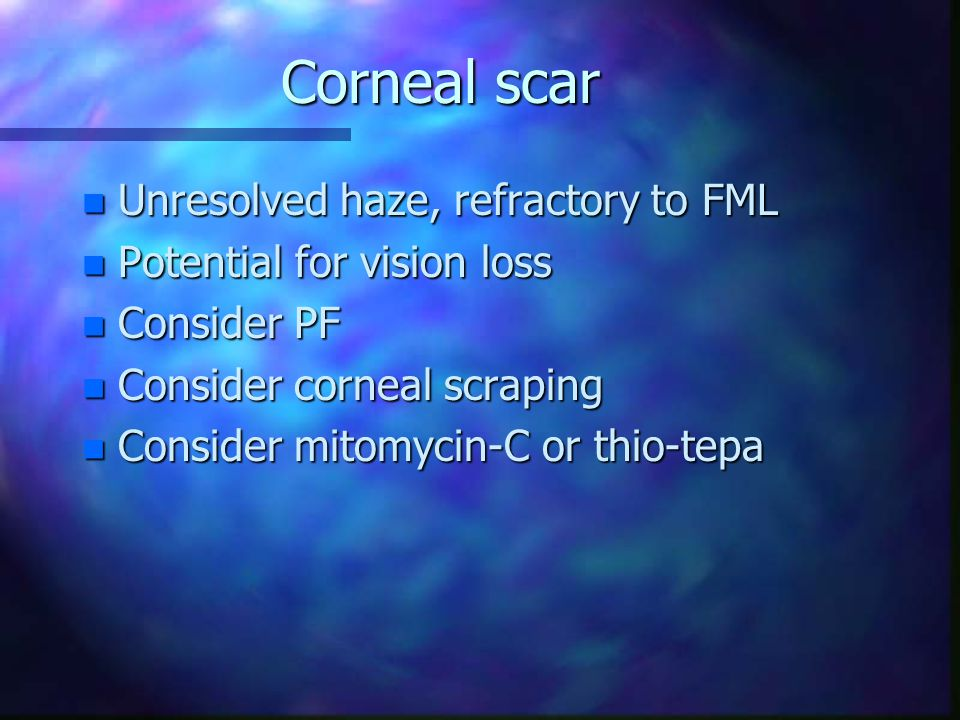 Corneal scar Unresolved haze, refractory to FML