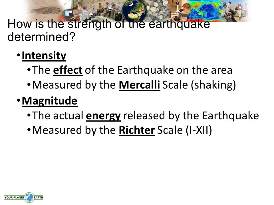 How is the strength of the earthquake determined