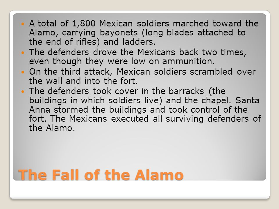 A total of 1,800 Mexican soldiers marched toward the Alamo, carrying bayonets (long blades attached to the end of rifles) and ladders.