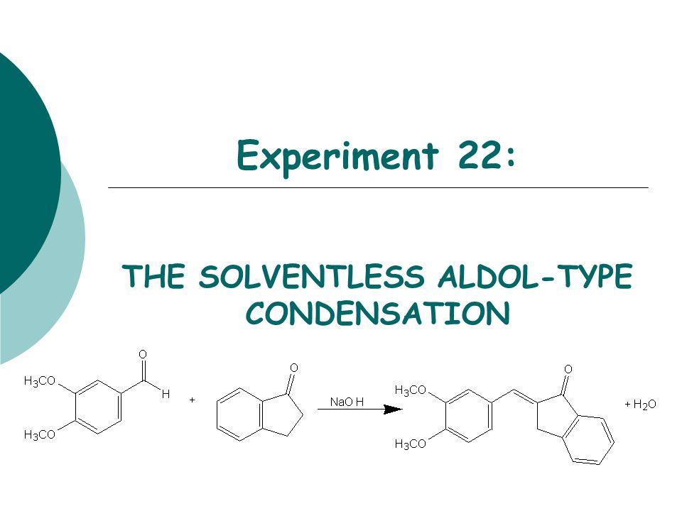 THE SOLVENTLESS ALDOL-TYPE CONDENSATION