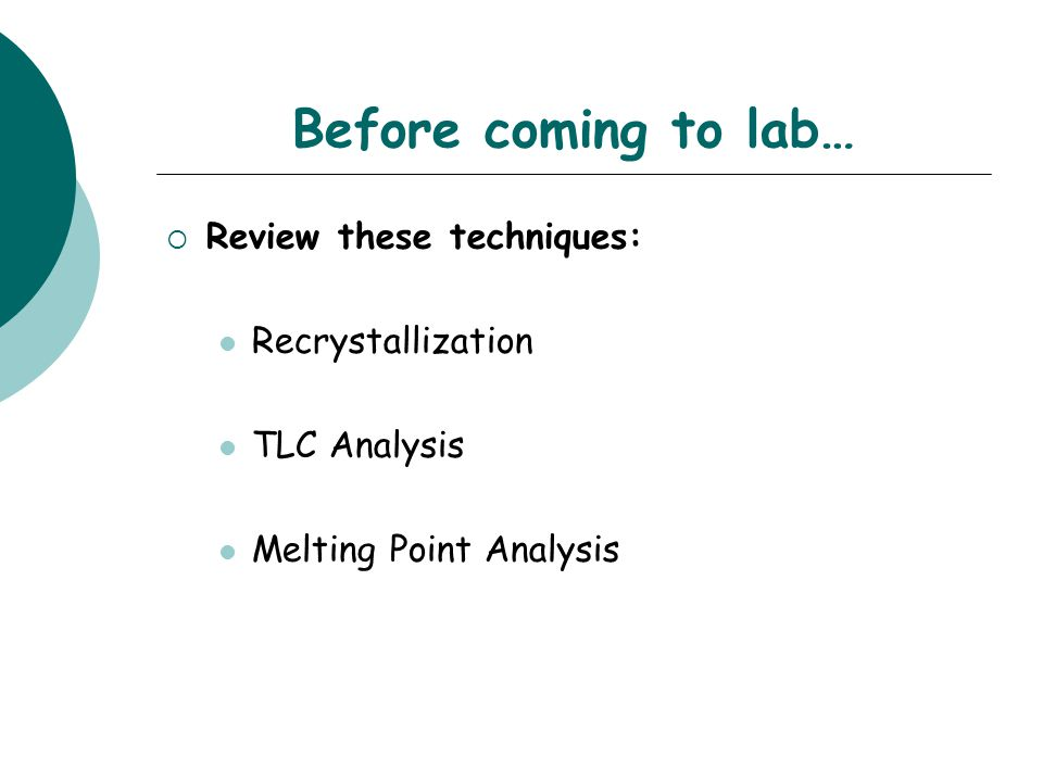 Before coming to lab… Review these techniques: Recrystallization