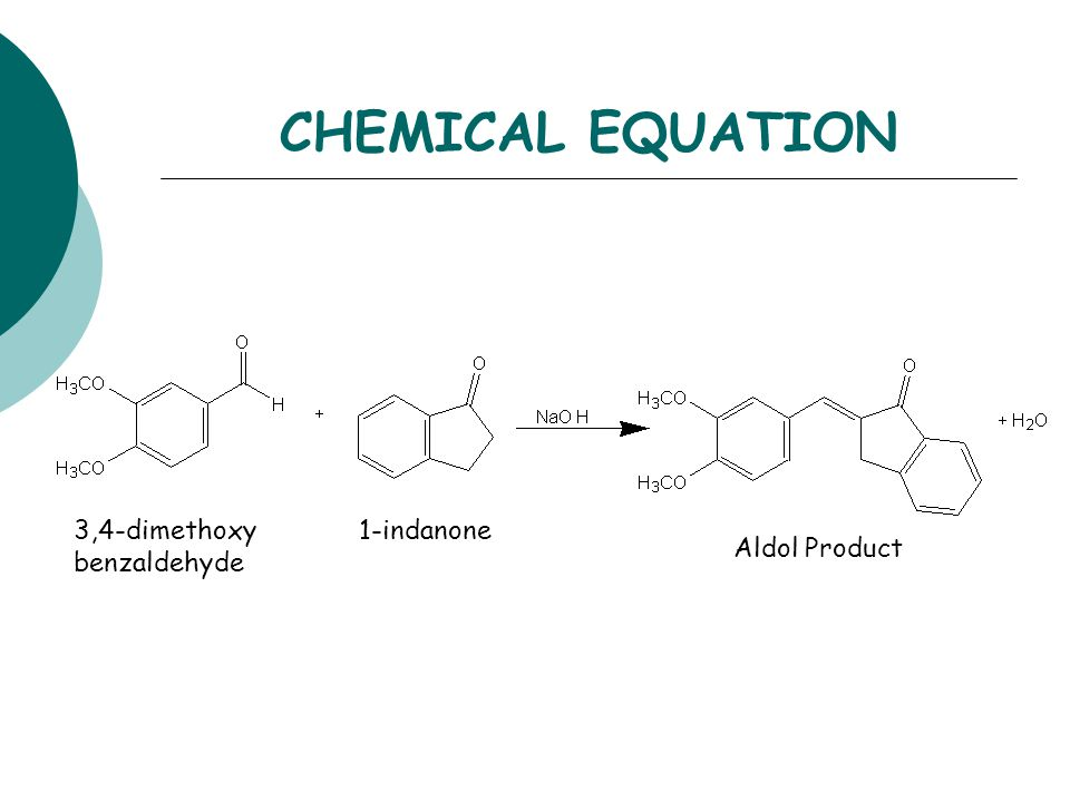 CHEMICAL EQUATION 3,4-dimethoxy benzaldehyde 1-indanone Aldol Product