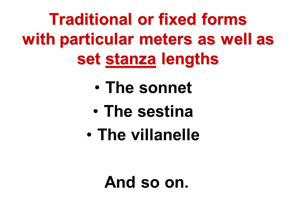 Traditional or fixed forms with particular meters as well as set stanza lengths