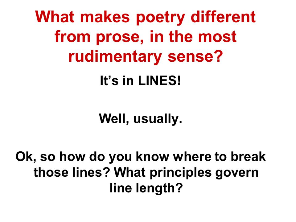 What makes poetry different from prose, in the most rudimentary sense