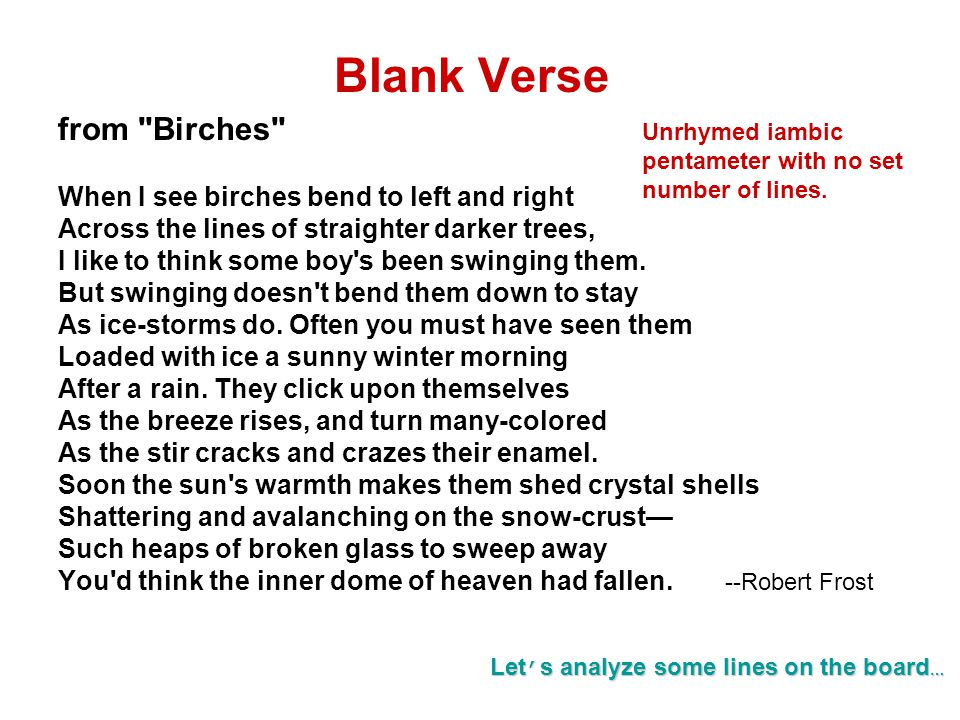 Blank Verse from Birches When I see birches bend to left and right