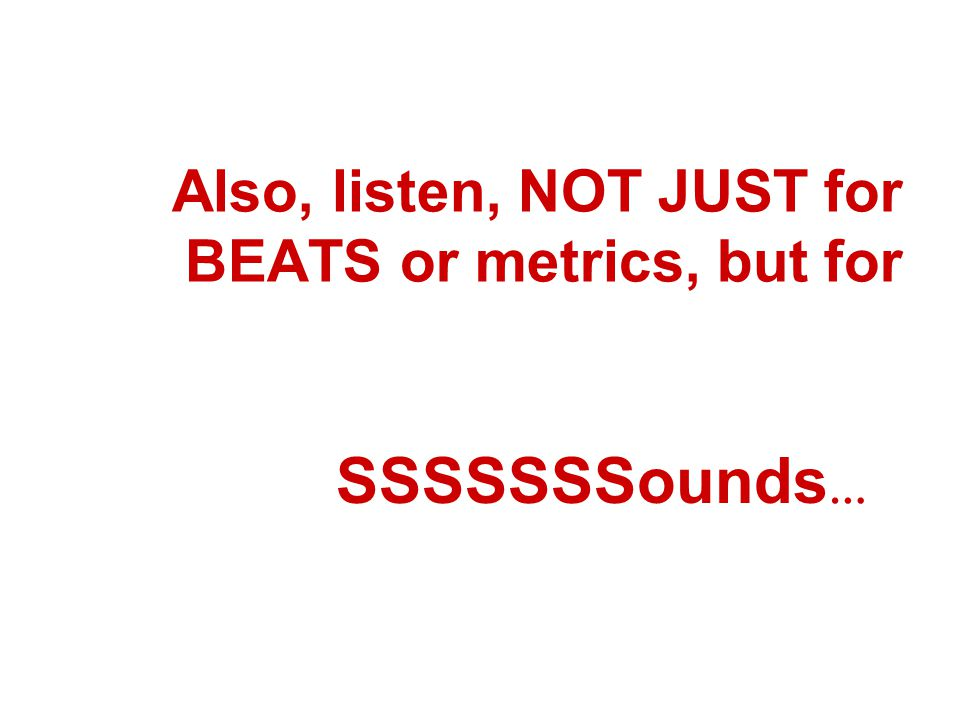 Also, listen, NOT JUST for BEATS or metrics, but for
