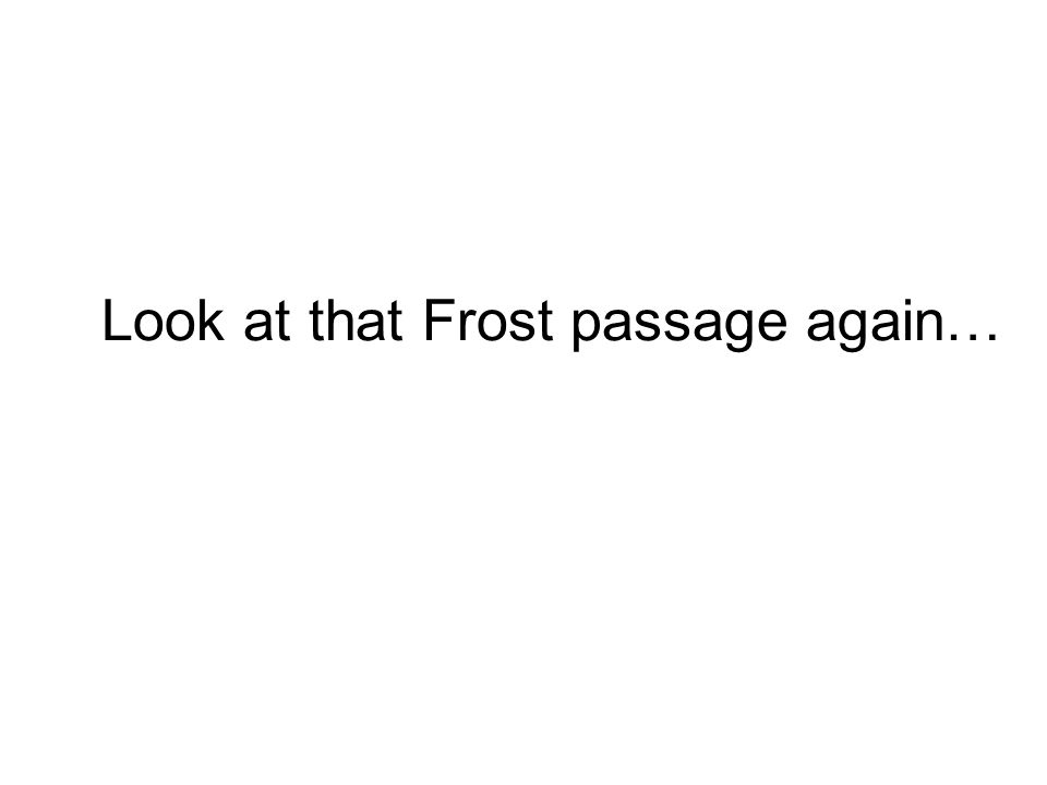 Look at that Frost passage again…