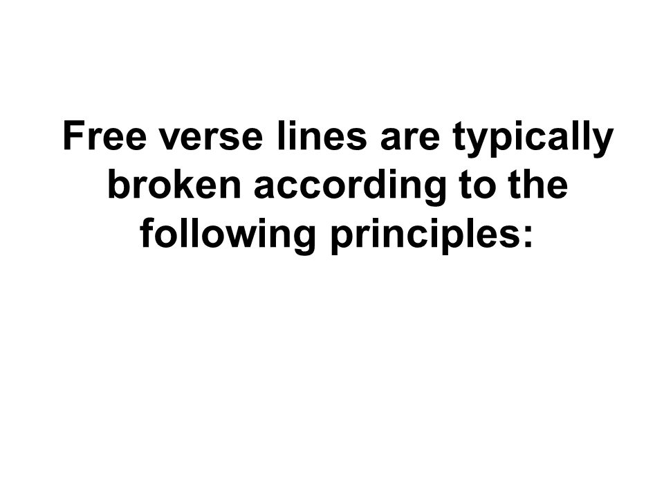 Free verse lines are typically broken according to the following principles: