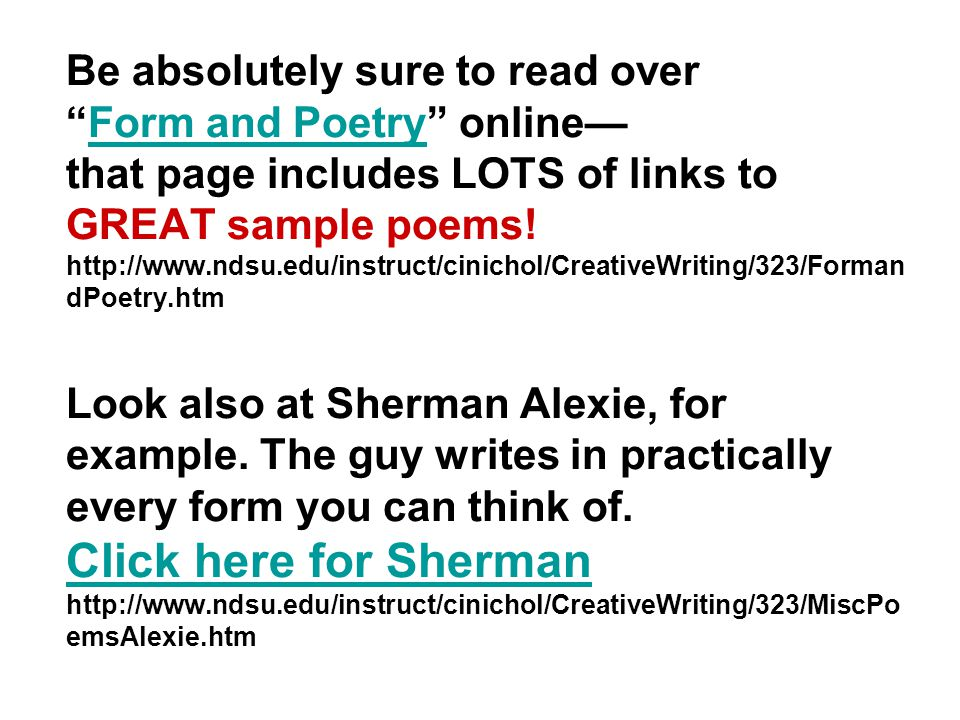 Be absolutely sure to read over Form and Poetry online— that page includes LOTS of links to GREAT sample poems.