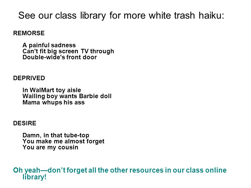 See our class library for more white trash haiku: