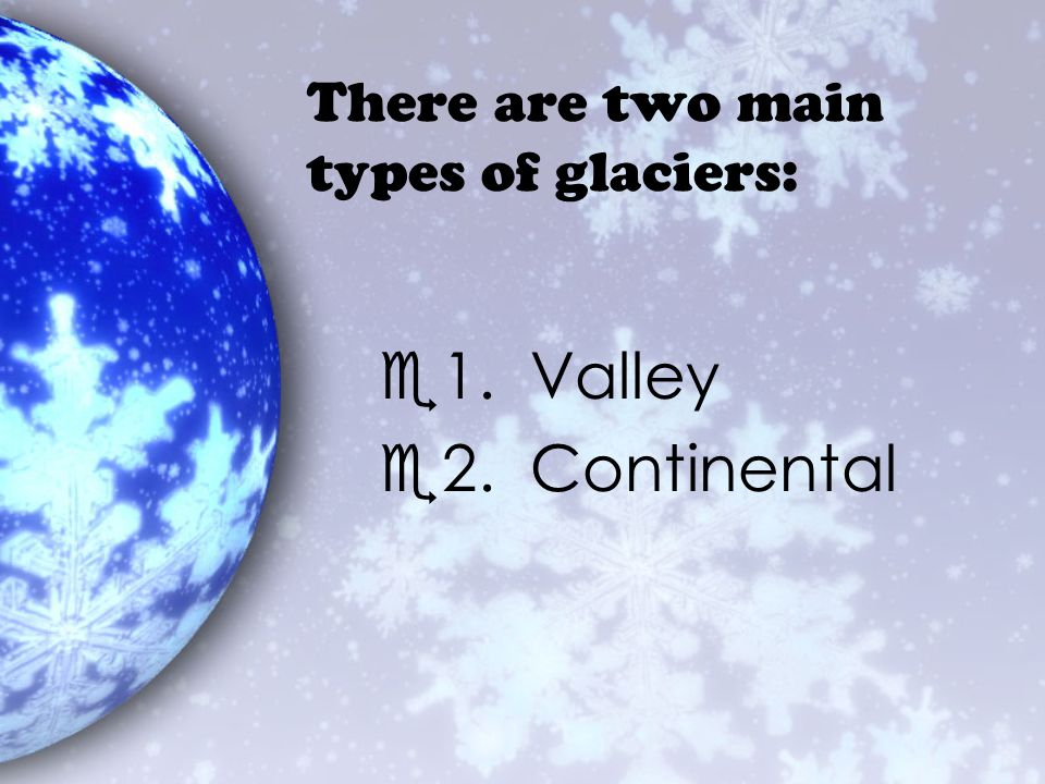 There are two main types of glaciers: