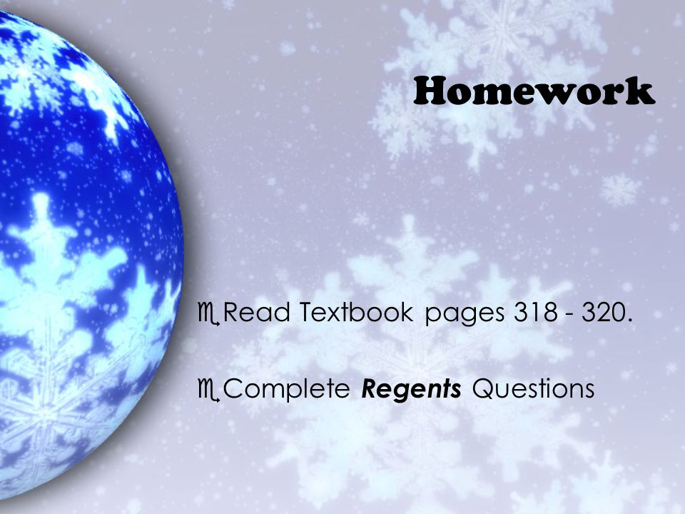 Homework Read Textbook pages 318 - 320. Complete Regents Questions